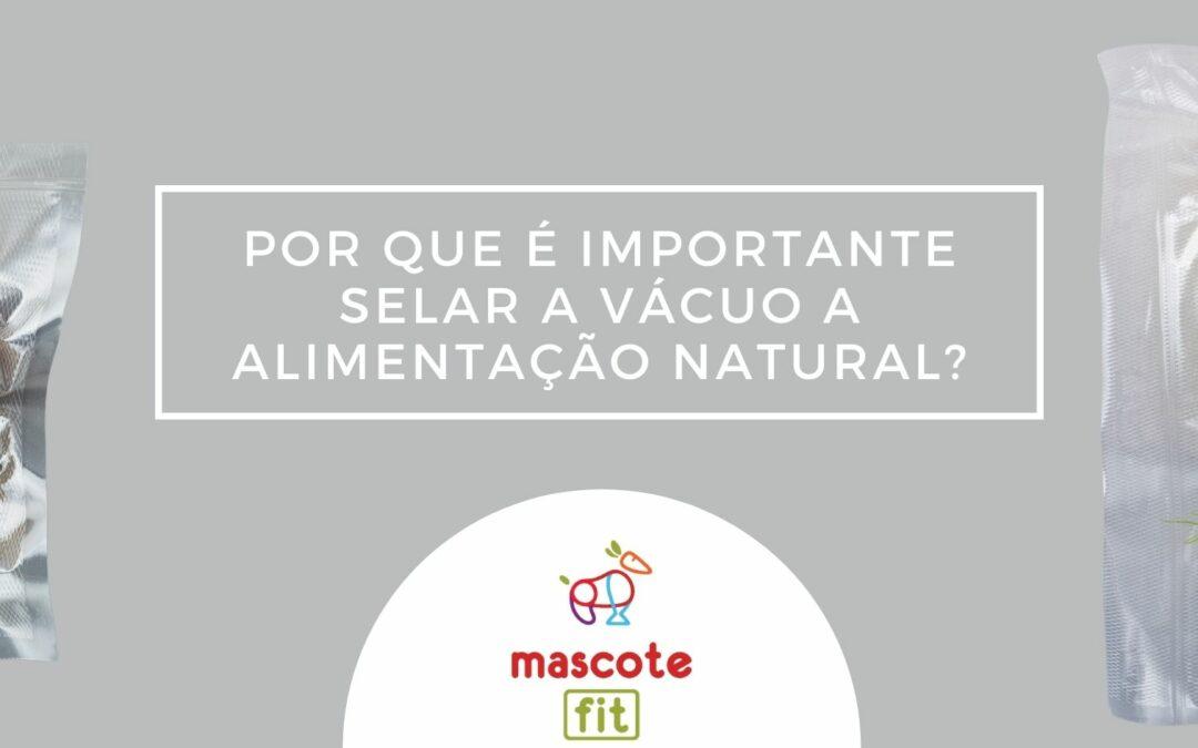 Por que é importante selar a vácuo a alimentação natural.